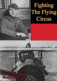 Fighting the flying circus /  by Captain Eddie V. Rickenbacker ; edited and with a foreword by Arch Whitehouse.