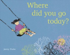 Where did you go today? /  Jenny Duke. - Jenny Duke.