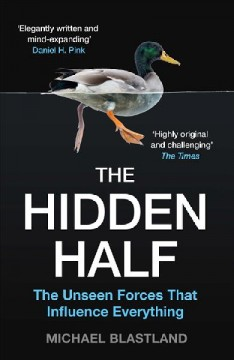 Hidden Half : The Unseen Forces That Influence Everything