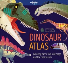 Dinosaur atlas : amazing facts, fold-out maps and life-size fossils / Anne Rooney, James Gilleard. - Anne Rooney, James Gilleard.