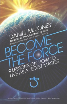 Become the Force : 9 Lessons on How to Live As a Jediist Master