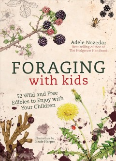 Foraging With Kids : 52 Wild and Free Edibles to Enjoy With Your Children
