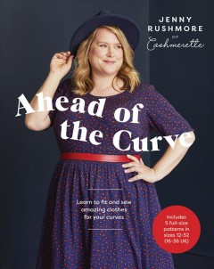Ahead of the Curve : Learn to Fit and Sew Amazing Clothes for Your Curves