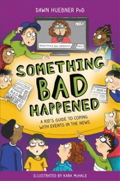 Something Bad Happened : A Kid's Guide to Coping With Events in the News