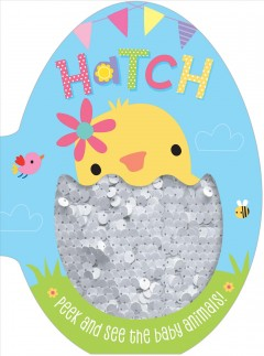Hatch : Peek and see the baby animals! / Illustrated by Dawn Machell.