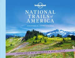 National trails of America /  foreword by Cheryl Strayed. - foreword by Cheryl Strayed.