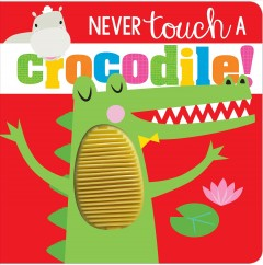 Never touch a crocodile! /  [written by Rosie Greening ; illustrated by Shannon Hays]. - [written by Rosie Greening ; illustrated by Shannon Hays].