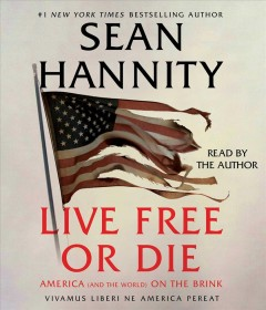Live free or die : America (and the world) on the brink / Sean Hannity. - Sean Hannity.