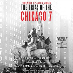 The trial of the Chicago 7 : the official transcript / edited by Mark L. Levine, George C. McNamee, and Daniel L. Greenberg ; foreword by Aaron Sorkin. - edited by Mark L. Levine, George C. McNamee, and Daniel L. Greenberg ; foreword by Aaron Sorkin.