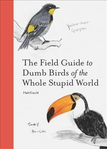 Field Guide to Dumb Birds of the Whole Stupid World