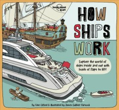 How Ships Work : Explore the World of Ships Inside and Out With Loads of Flaps to Flip