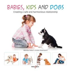 Babies, Kids and Dogs : Creating a Safe and Harmonious Relationship