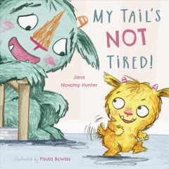 My tail's not tired! /  Jana Novotny Hunter ; illustrated by Paula Bowles. - Jana Novotny Hunter ; illustrated by Paula Bowles.