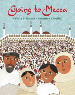Going to Mecca /  Na'ima B. Robert ; illustrated by Valentina Cavallini. - Na'ima B. Robert ; illustrated by Valentina Cavallini.