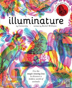 Illuminature /  by Carnovsky ; written by Rachel Williams. - by Carnovsky ; written by Rachel Williams.