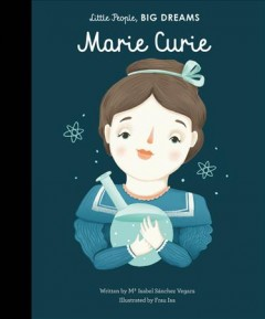 Marie curie /  written by Ma Isabel Sánchez Vegara ; illustrated by Frau Isa ; translated by Emma Marinez.