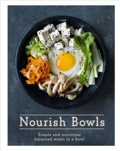 Nourish Bowls : Simple and Nutritious Balanced Meals in a Bowl