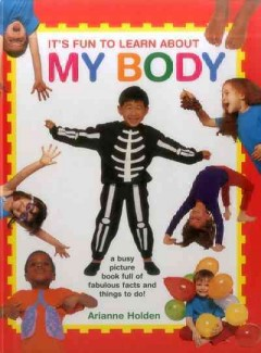 It's fun to learn about my body /  Arianne Holden. - Arianne Holden.