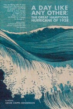 A day like any other : the great Hamptons hurricane of 1938 : a novel / Genie Chipps Henderson ; illustrations by Charlotte Sherwood.