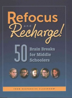 Refocus and Recharge! : 50 Brain Breaks for Middle Schoolers