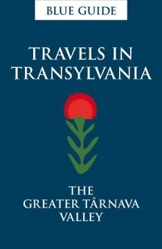 Travels in Transylvania : the Greater Târnava Valley / Lucy Abel-Smith.