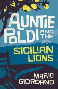 Auntie Poldi and the Sicilian lions /  Mario Giordano ; translated by John Brownjohn.