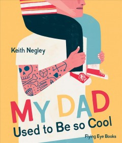 My dad used to be so cool /  Keith Negley. - Keith Negley.