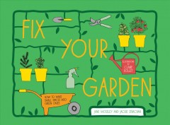 Fix Your Garden : How to Make Small Spaces into Green Oases