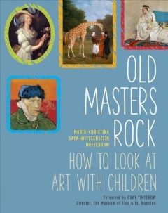 Old Masters rock : how to look at art with children / Maria-Christina Sayn-Wittgenstein Nottebohm. - Maria-Christina Sayn-Wittgenstein Nottebohm.