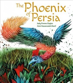 The phoenix of Persia /  Sally Pomme Clayton ; [illustrated by] Amin Hassanzadeh Sharif. - Sally Pomme Clayton ; [illustrated by] Amin Hassanzadeh Sharif.