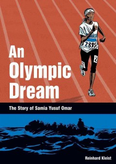 An Olympic dream : the story of Samia Yusuf Omar / by Reinhard Kleist. - by Reinhard Kleist.