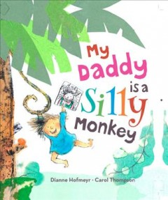 My daddy is a silly monkey /  story by Dianne Hofmeyr ; pictures by Carol Thompson. - story by Dianne Hofmeyr ; pictures by Carol Thompson.