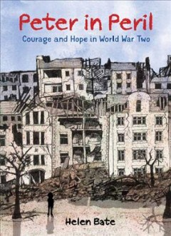 Peter in Peril : Courage and Hope in World War Two