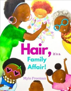 Hair, it's a family affair! /  Mylo Freeman. - Mylo Freeman.