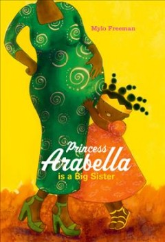 Princess Arabella is a big sister /  Mylo Freeman ; translated from Dutch by Laura Watkinson. - Mylo Freeman ; translated from Dutch by Laura Watkinson.