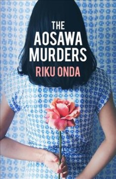 The Aosawa murders /  Riku Onda ; translated from the Japanese by Alison Watts.