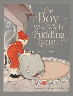 Boy Who Lived in Pudding Lane : Being a True Account, If Only You Believe It, of the Life and Ways of Santa, Oldest Son of Mr. and Mrs. Claus