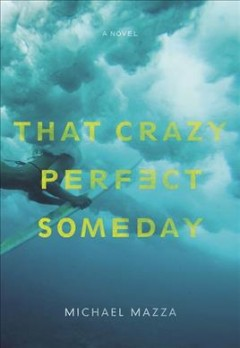 That crazy perfect someday /  Michael Mazza.