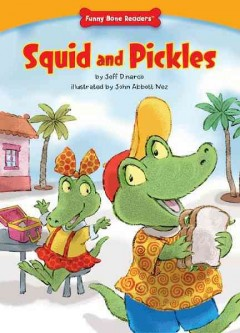 Squid and pickles /  by Jeff Dinardo ; illustrated by John Abbott Nez. - by Jeff Dinardo ; illustrated by John Abbott Nez.