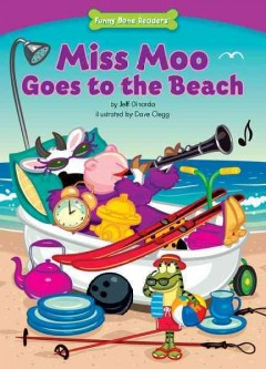 Miss moo goes to the beach /  by Jeff Dinardo ; illustrated by Dave Clegg. - by Jeff Dinardo ; illustrated by Dave Clegg.