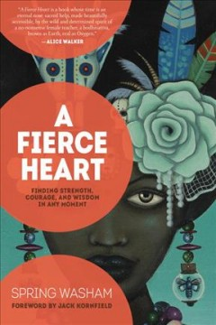 Fierce Heart : Finding Strength, Courage and Wisdom in Any Moment