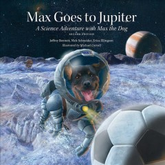 Max Goes to Jupiter : A Science Adventure With Max the Dog