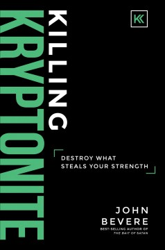 Killing Kryptonite : Destroy What Steals Your Strength
