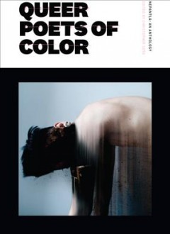 Nepantla : an anthology for queer poets of color / edited by Christopher Soto.
