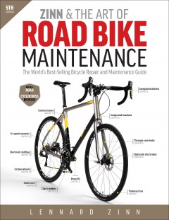 Zinn & the Art of Road Bike Maintenance : The World's Best-Selling Bicycle Repair and Maintenance Guide