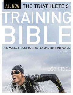 The triathlete's training bible : the world's most comprehensive training guide / Joe Friel. - Joe Friel.