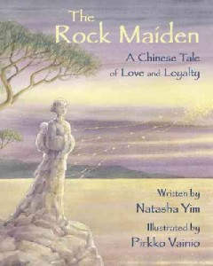 The rock maiden : a Chinese tale of love and loyalty / written by Natasha Yim ; illustrated by Pirkko Vainio.