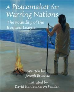 Peacemaker for Warring Nations : The Founding of the Iroquois League