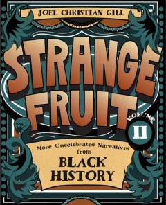 Strange fruit Volume 2,  words and pictures by Joel Christian Gill ; foreword by Dr. Regina N. Bradley. - words and pictures by Joel Christian Gill ; foreword by Dr. Regina N. Bradley.