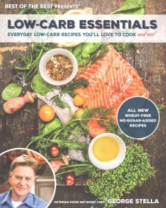 Low-carb essentials : everyday low-carb recipes you'll love to cook and eat! / George Stella with Christian Stella. - George Stella with Christian Stella.